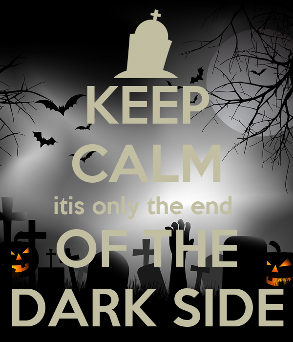 KEEP CALM itis only the end  OF THE DARK SIDE