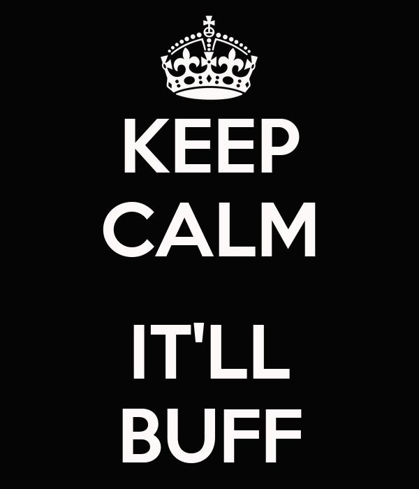 keep-calm-itll-buff.jpg