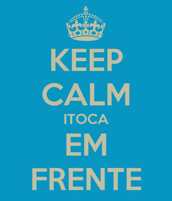 KEEP CALM ITOCA EM FRENTE
