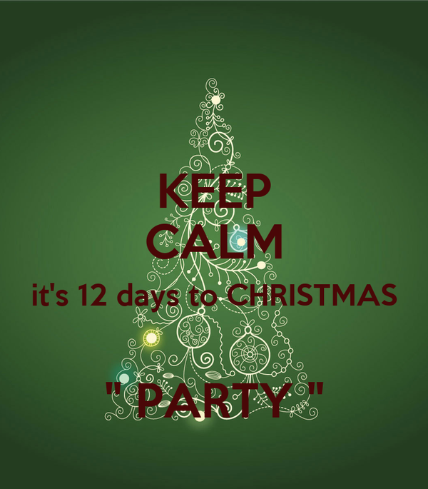 """KEEP CALM it's 12 days to CHRISTMAS  """" PARTY """""""