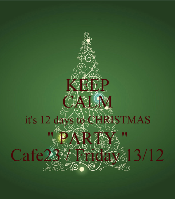 """KEEP CALM it's 12 days to CHRISTMAS """" PARTY """" Cafe23 / Friday 13/12"""