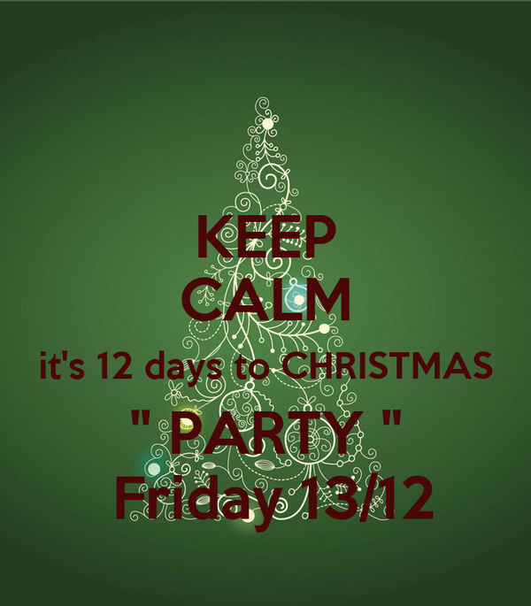 """KEEP CALM it's 12 days to CHRISTMAS """" PARTY """"  Friday 13/12"""