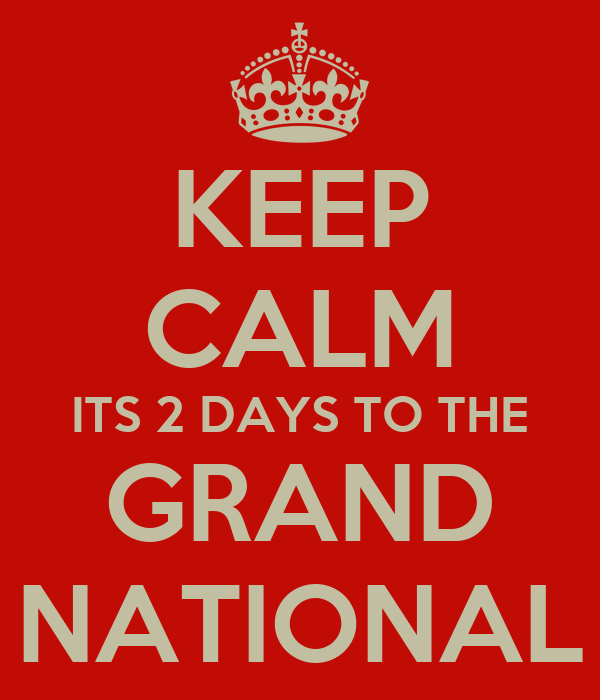 KEEP CALM ITS 2 DAYS TO THE GRAND NATIONAL