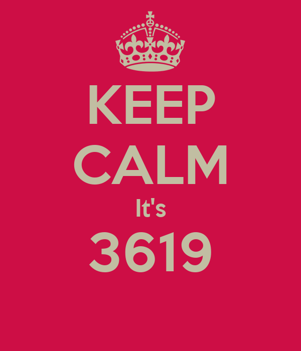 KEEP CALM It's 3619