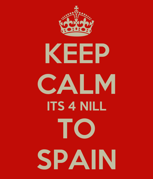 KEEP CALM ITS 4 NILL TO SPAIN