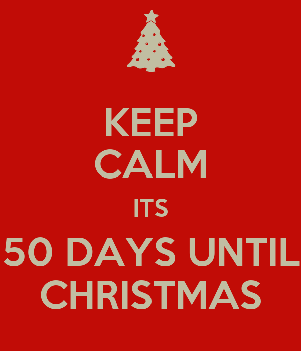 KEEP CALM ITS 50 DAYS UNTIL CHRISTMAS