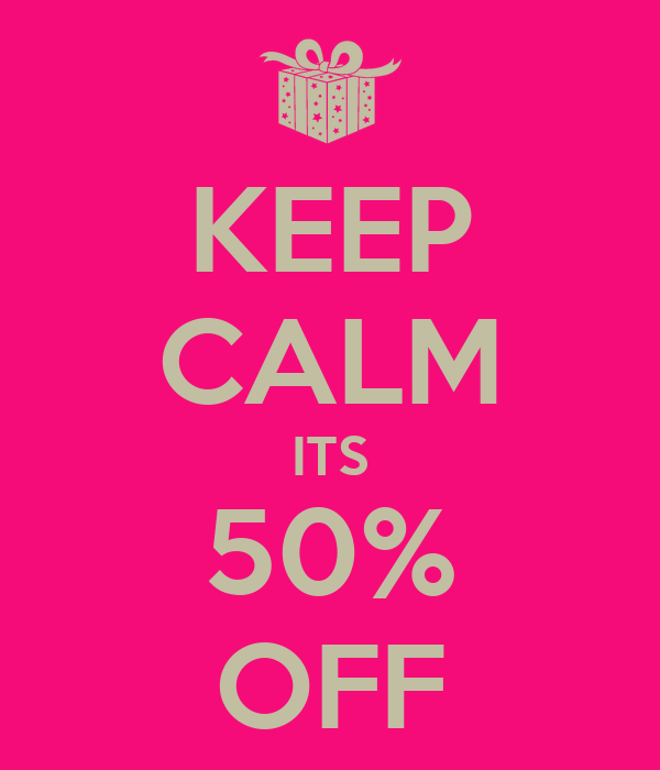KEEP CALM ITS 50% OFF