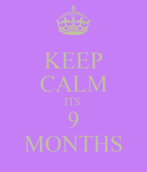 KEEP CALM ITS  9 MONTHS