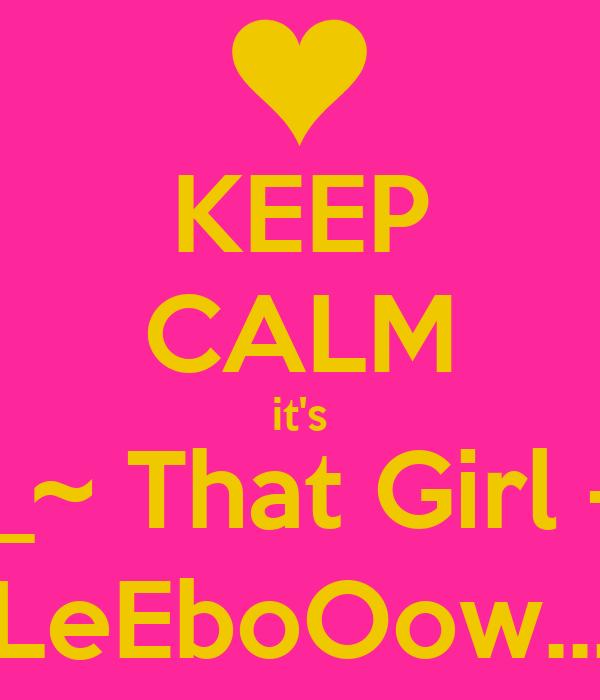 KEEP CALM it's +_~ That Girl -> LeEboOow...
