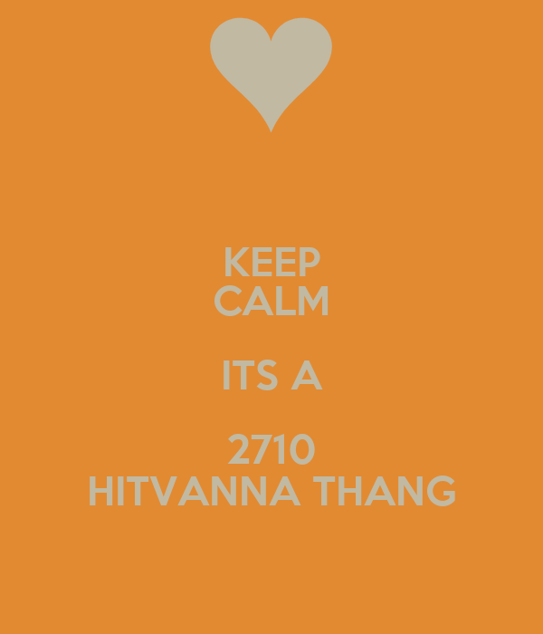 KEEP CALM ITS A 2710 HITVANNA THANG