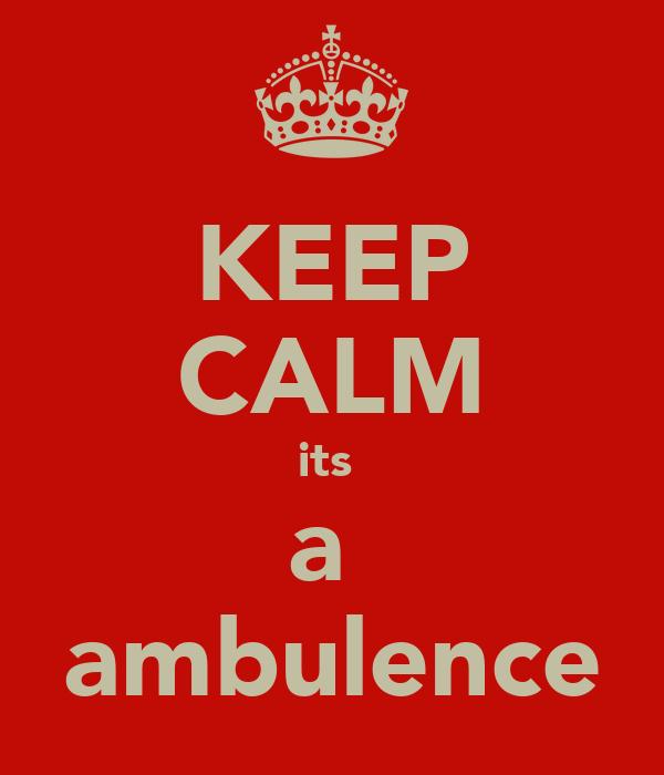 KEEP CALM its  a  ambulence