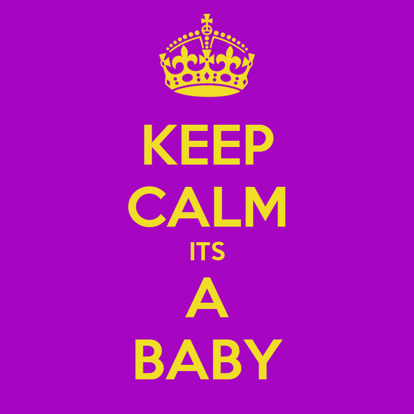 KEEP CALM ITS A BABY