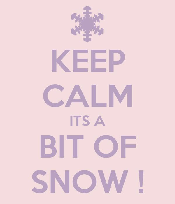 KEEP CALM ITS A BIT OF SNOW !