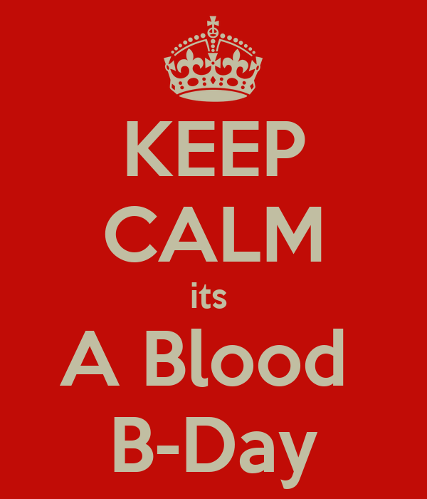 KEEP CALM its  A Blood  B-Day