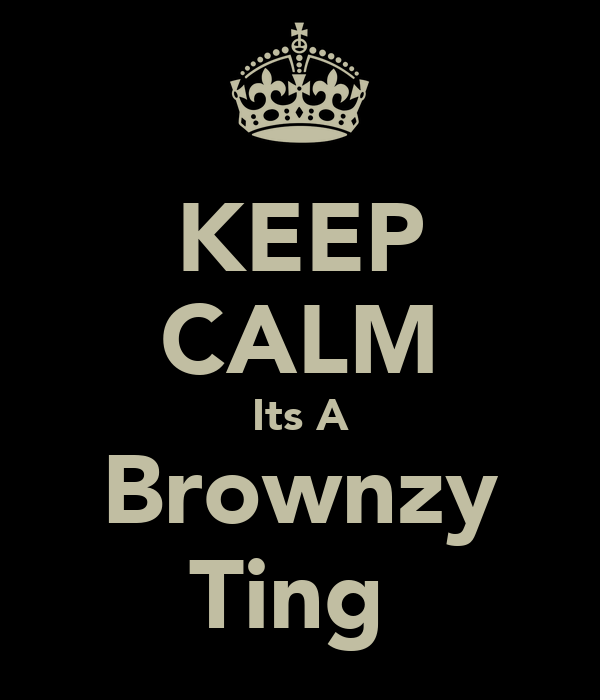KEEP CALM Its A Brownzy Ting