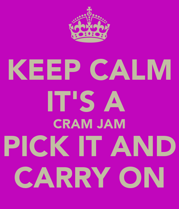 KEEP CALM IT'S A  CRAM JAM PICK IT AND CARRY ON