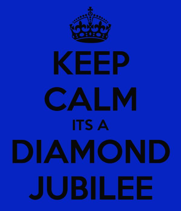 KEEP CALM ITS A DIAMOND JUBILEE