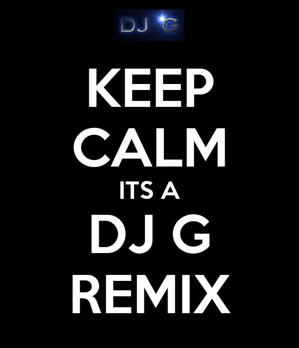 KEEP CALM ITS A DJ G REMIX