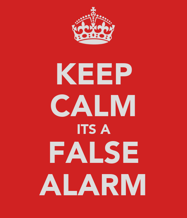 KEEP CALM ITS A FALSE ALARM
