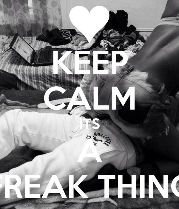 KEEP CALM ITS A FREAK THING