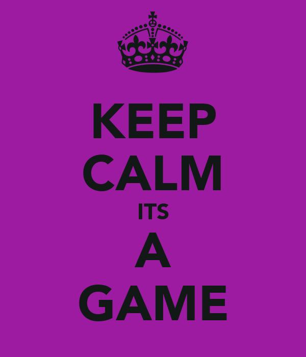 KEEP CALM ITS A GAME