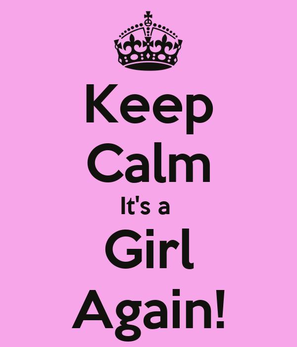 Keep Calm It's a  Girl Again!
