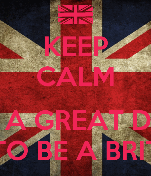 KEEP CALM  ITS A GREAT DAY TO BE A BRIT
