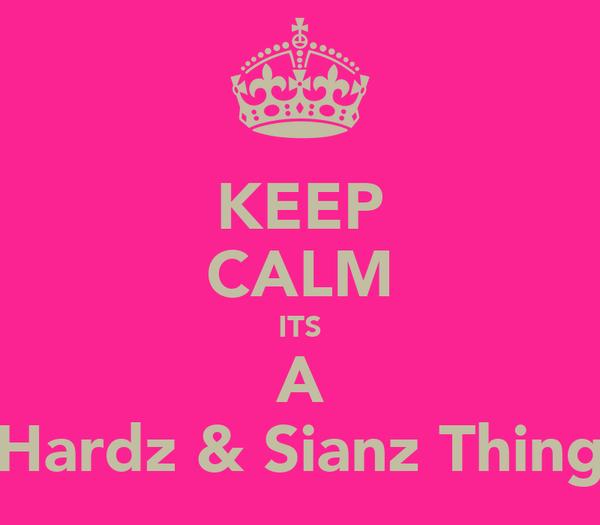 KEEP CALM ITS A Hardz & Sianz Thing