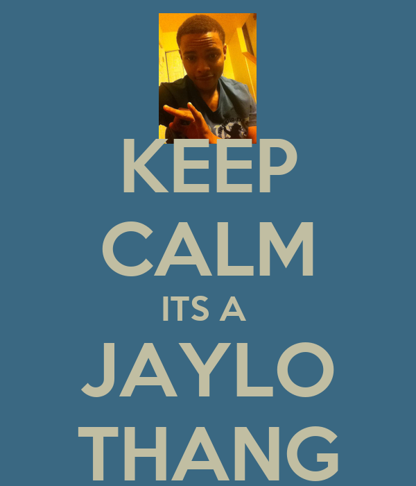 KEEP CALM ITS A  JAYLO THANG