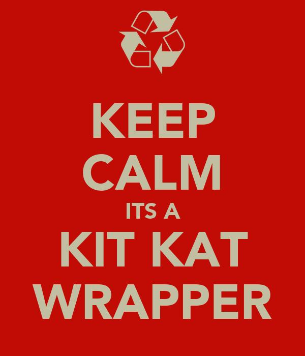 KEEP CALM ITS A KIT KAT WRAPPER