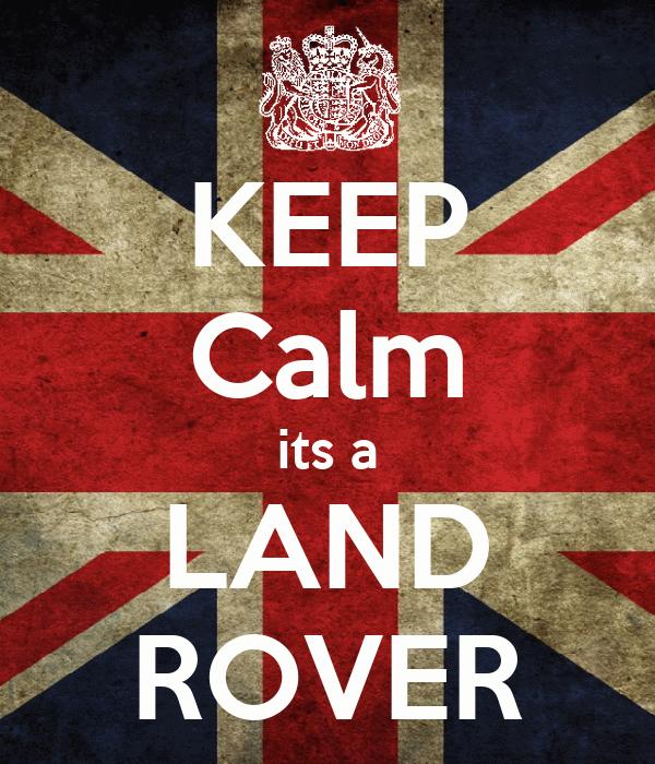 KEEP Calm its a LAND ROVER