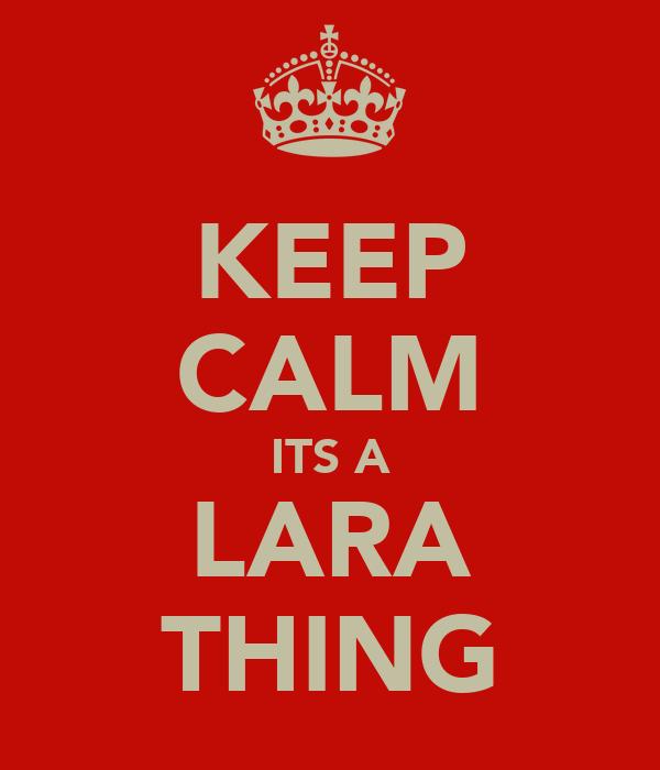 KEEP CALM ITS A LARA THING