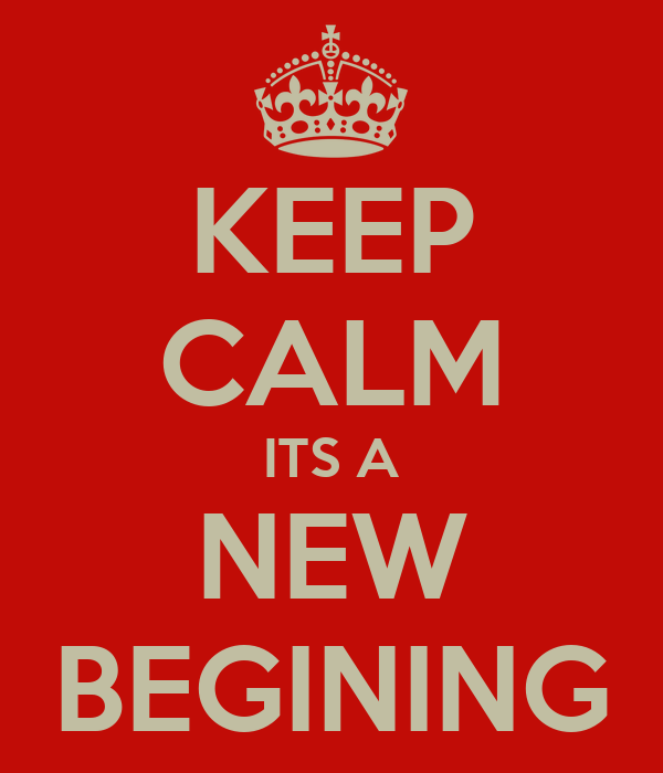 KEEP CALM ITS A NEW BEGINING
