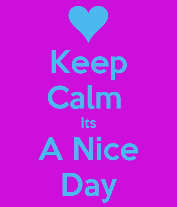 Keep Calm  Its A Nice Day