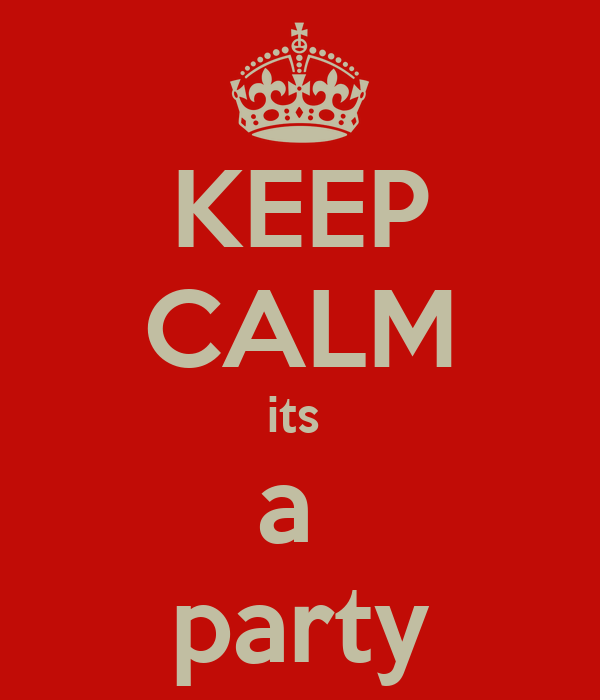 KEEP CALM its  a  party
