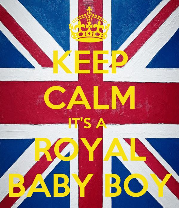 KEEP CALM IT'S A  ROYAL BABY BOY