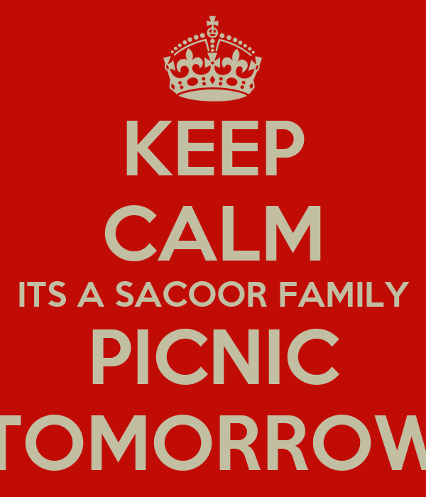 KEEP CALM ITS A SACOOR FAMILY PICNIC TOMORROW