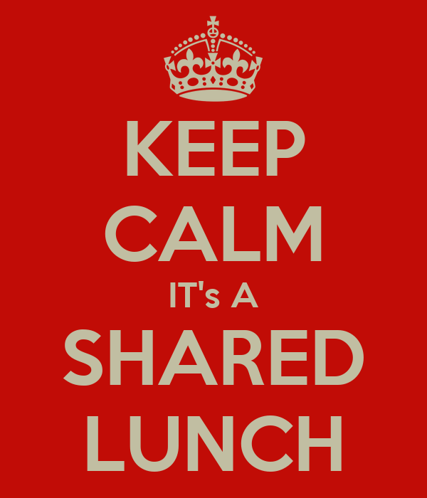 KEEP CALM IT's A SHARED LUNCH
