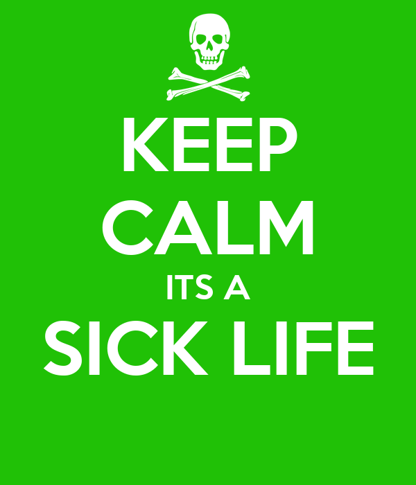 KEEP CALM ITS A SICK LIFE
