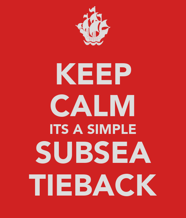 KEEP CALM ITS A SIMPLE SUBSEA TIEBACK