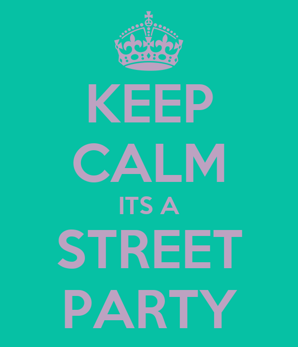 KEEP CALM ITS A STREET PARTY