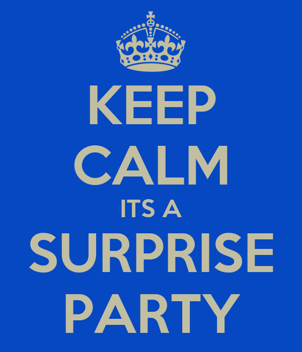 KEEP CALM ITS A SURPRISE PARTY