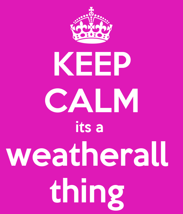 KEEP CALM its a  weatherall  thing