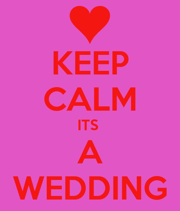 KEEP CALM ITS  A WEDDING