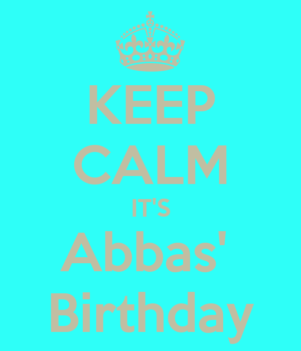KEEP CALM IT'S Abbas'  Birthday