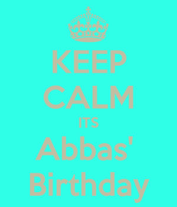 KEEP CALM ITS Abbas'  Birthday