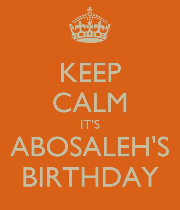 KEEP CALM IT'S ABOSALEH'S BIRTHDAY