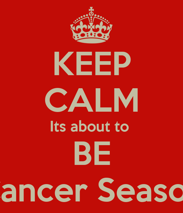 KEEP CALM Its about to  BE Cancer Season