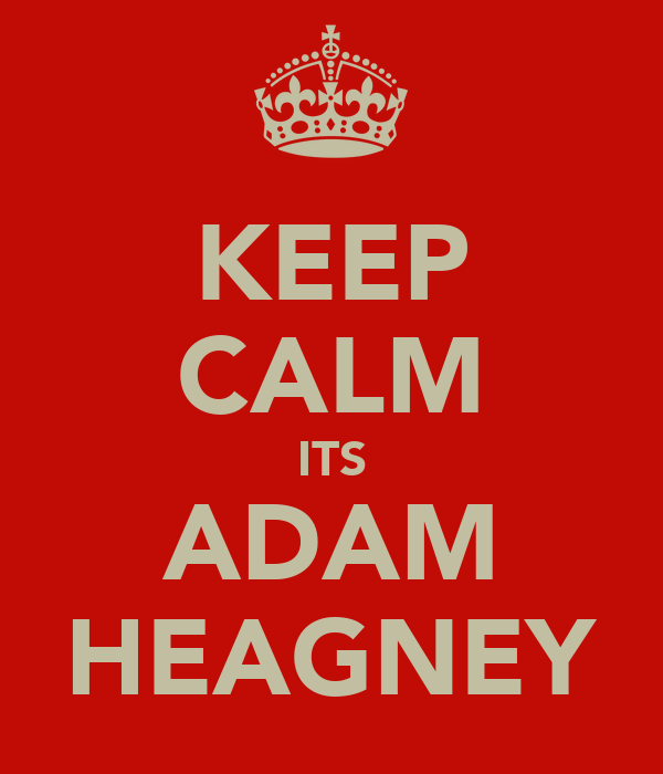 KEEP CALM ITS ADAM HEAGNEY