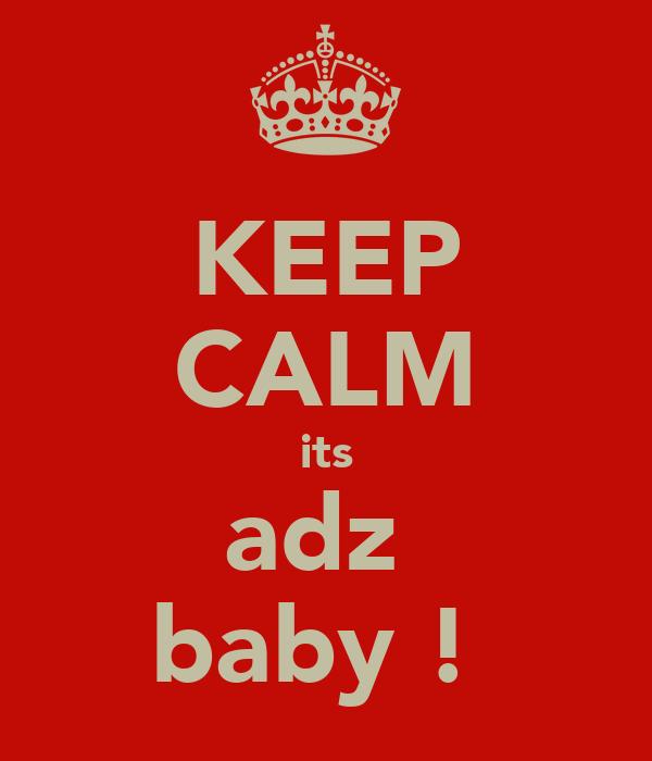 KEEP CALM its adz  baby !